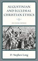Augustinian and Ecclesial Christian Ethics: On Loving Enemies