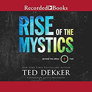 Rise of the Mystics                   By:                                                                                                                                 Ted Dekker                               Narrated by:                                                                                                                                 Alyssa Bresnahan                      Length: 15 hrs and 41 mins     241 ratings     Overall 4.7