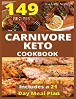 CARNIVORE KETO COOKBOOK (with pictures): 149 Easy To Follow Recipes for Ketogenic Weight-Loss, Natural Hormonal Health & Metabolism Boost - Includes a 21 Day Meal Plan