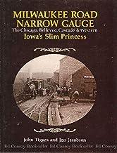 Milwaukee Road Narrow Gauge: The Chicago, Bellevue, Cascade, and Western - Iowa's Slim Princess