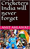 Cricketers India will never forget