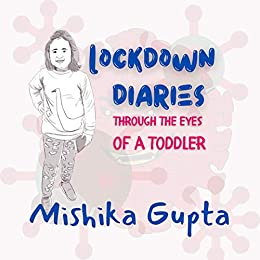 LOCKDOWN DIARIES - THROUGH THE EYES OF A TODDLER by [MISHIKA  GUPTA]