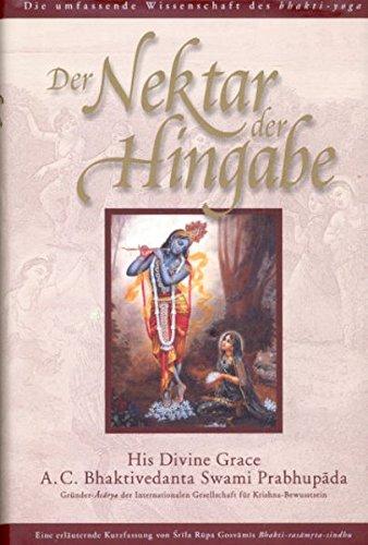 Der Nektar der Hingabe (Bhakti-rasamrta-sindhu): Die umfassende Wissenschaft des Bhakti-Yoga