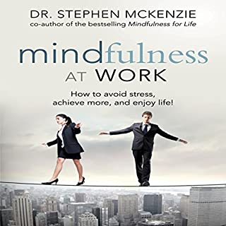 Mindfulness at Work     How to Avoid Stress, Achieve More, and Enjoy Life!              By:                                                                                                                                 Dr. Stephen McKenzie                               Narrated by:                                                                                                                                 Don Hagen                      Length: 6 hrs and 18 mins     4 ratings     Overall 4.0