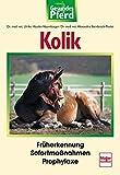 Kolik: Früherkennung - Sofortmaßnahmen - Prophylaxe (Gesundes Pferd)
