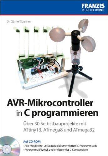 AVR-Mikrocontroller in C programmieren: †ber 30 Selbstbauprojekte mit ATtiny13, ATmega8, ATmega32 (PC & Elektronik) ( 2010 )
