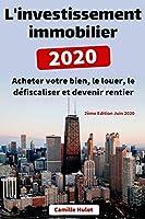 L'investissement immobilier 2020 : Acheter votre bien, le louer, le défiscaliser et devenir rentier (2ème Edition Juin 2020)