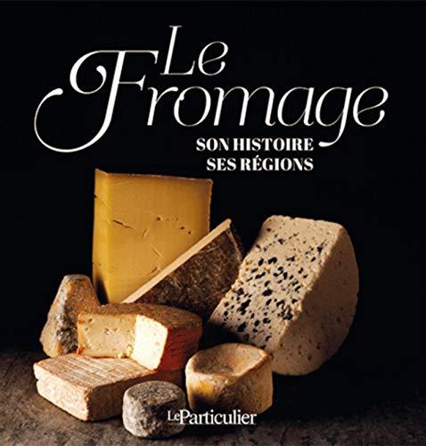 Le fromage, son histoire, ses ré...
