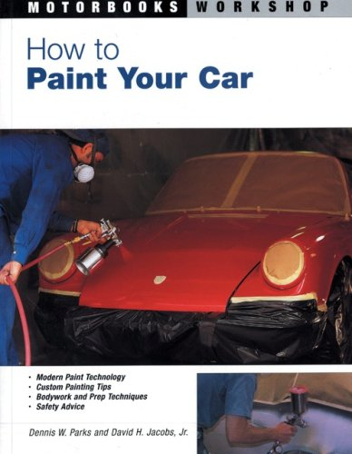Download How to Paint Your Car (Motorbooks Workshop) 0760315833