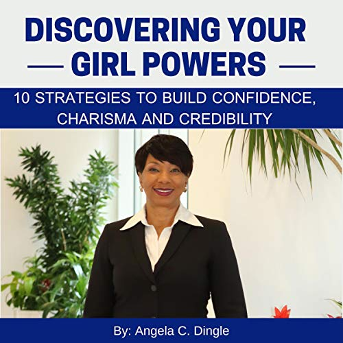 Couverture de Discovering Your Girl Powers: 10 Strategies to Build Confidence, Charisma and Credibility
