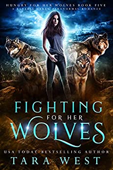 Fighting for Her Wolves: A Reverse Harem Paranormal Romance (Hungry for Her Wolves Book 5) by [Tara West]