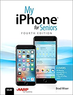 My iPhone for Seniors: Covers all iPhones running iOS 11 (4th Edition)