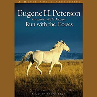 Run with the Horses     The Quest for Life at its Best              By:                                                                                                                                 Eugene H. Peterson                               Narrated by:                                                                                                                                 Lloyd James                      Length: 6 hrs and 6 mins     202 ratings     Overall 4.7