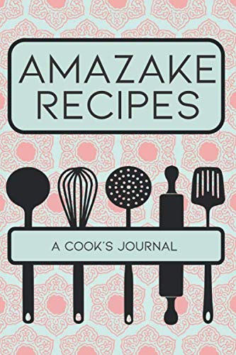 Amazake Recipes: A Cook's Journal