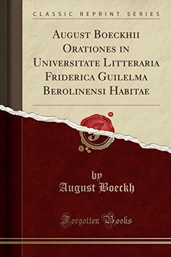 August Boeckhii Orationes in Universitate Litteraria Friderica Guilelma Berolinensi Habitae (Classic Reprint)