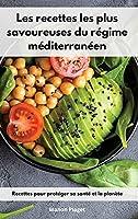 Les recettes les plus savoureuses du régime méditerranéen: Recettes pour protéger sa santé et la planète. Mediterranean Diet Recipes (French Edition)