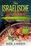 Das israelische Kochbuch: Die leckersten Rezepte aus Israel - Mit Nachspeisen aus Tel Aviv | Kulinarisch, vegetarisch und vegan