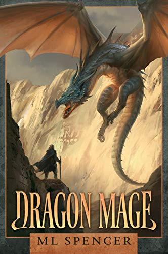 Dragon Mage: An Epic Fantasy Adventure by [ML Spencer]