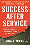 Success After Service: How to Take Control of Your Job Search and Career After Military Duty