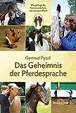 Das Geheimnis der Pferdesprache: Wie gelingt die Kommunikation mit meinem Pferd - Gertrud Pysall