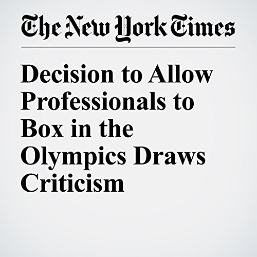 Decision to Allow Professionals to Box in the Olympics Draws Criticism cover art