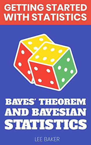 Bayes' Theorem and Bayesian Statistics (Getting Started With Statistics) (English Edition)
