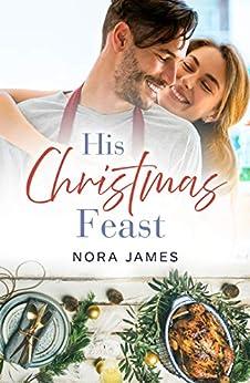 His Christmas Feast (Rainbow Cove Christmas, #1) by [Nora James]