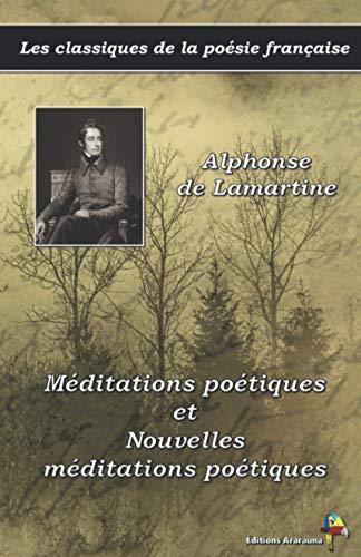 Méditations poétiques et Nouvelles méditations poétiques - Alphonse de Lamartine - Les classiques de la poésie française: (6)