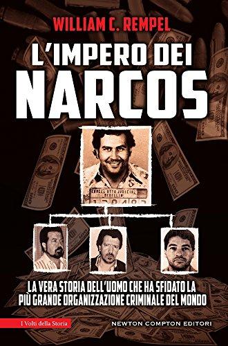 Limpero Dei Narcos La Vera Storia Delluomo Che Ha Sfidato La Piu Grande Organizzazione Criminale Del Mondo