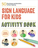 Sign Language for Kids Activity Book: 50 Fun Games and Activities to Start Signing (Paperback)