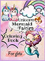 Unicorn, Mairmaid, Fairies Coloring Book for Girls