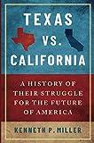 Texas vs. California: A History of Their Struggle for the Future of America: A History of Their Struggle for the Future of America
