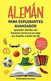 Alemán para estudiantes avanzados: aprender alemán con historias cortas en un viaje por España a partir de A2 (con traducción al español, listas de vocabulario y archivos de audio)