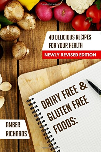 Download Dairy Free & Gluten Free Foods: 40 Delicious Recipes for Your Health 1503296105
