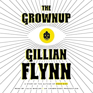 The Grownup     A Story by the Author of Gone Girl              By:                                                                                                                                 Gillian Flynn                               Narrated by:                                                                                                                                 Julia Whelan                      Length: 1 hr and 17 mins     913 ratings     Overall 4.1