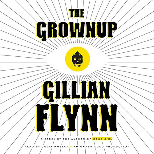 The Grownup     A Story by the Author of Gone Girl              Written by:                                                                                                                                 Gillian Flynn                               Narrated by:                                                                                                                                 Julia Whelan                      Length: 1 hr and 17 mins     3 ratings     Overall 4.7