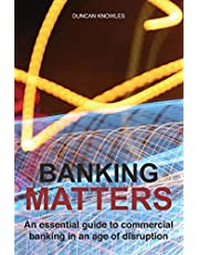 Banking Matters: An essential guide to commercial banking in an age of disruption