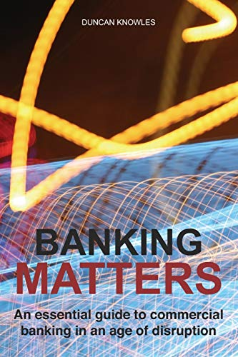 Compare Textbook Prices for Banking Matters: An essential guide to commercial banking in an age of disruption  ISBN 9798720951177 by Knowles, Duncan