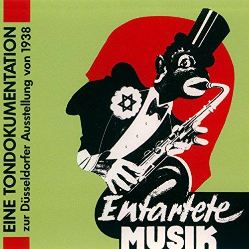 Entartete Musik - Eine Tondokumentation zur Düsseldorfer Ausstellung von 1938