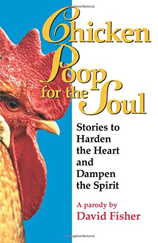 Chicken Poop for the Soul: Stories to Harden the Heart and Dampen the Spirit : A Parody