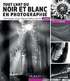 Tout l'art du noir et blanc en photographie - 2e éd. - Techniques, savoir-faire et défis créatifs: Techniques, savoir-faire et défis créatifs