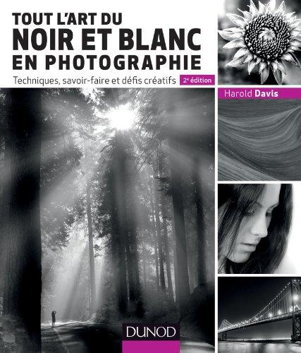 TOUT L'ART DU NOIR ET BLANC EN PHOTOGRAPHIE 2E ÉD.