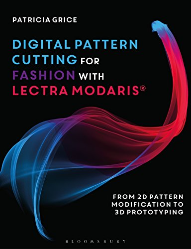 Digital Pattern Cutting For Fashion with Lectra Modaris: From 2D Pattern Modification to 3D Prototyping
