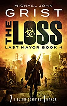 The Loss: Post Apocalyptic Survival Fiction (Last Mayor Book 4) by [Michael John Grist]