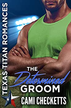 The Determined Groom: Texas Titans Romance (Hawk Brothers Romance Book 1) by [Cami Checketts]