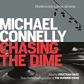 Chasing the Dime                   By:                                                                                                                                 Michael Connelly                               Narrated by:                                                                                                                                 Jonathan Davis                      Length: 10 hrs and 33 mins     25 ratings     Overall 4.3
