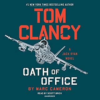 Tom Clancy Oath of Office     Jack Ryan Novel Series, Book 19              Written by:                                                                                                                                 Marc Cameron                               Narrated by:                                                                                                                                 Scott Brick                      Length: 14 hrs and 19 mins     38 ratings     Overall 4.5