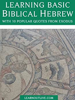 Learning Basic Biblical Hebrew With 10 Popular Phrases From Exodus by [Eti Shani]