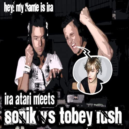 Ira Atari, Son!k & Tobey Rush