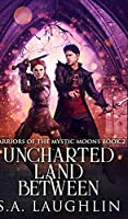 Uncharted Land Between (Warriors Of The Mystic Moons Book 2)